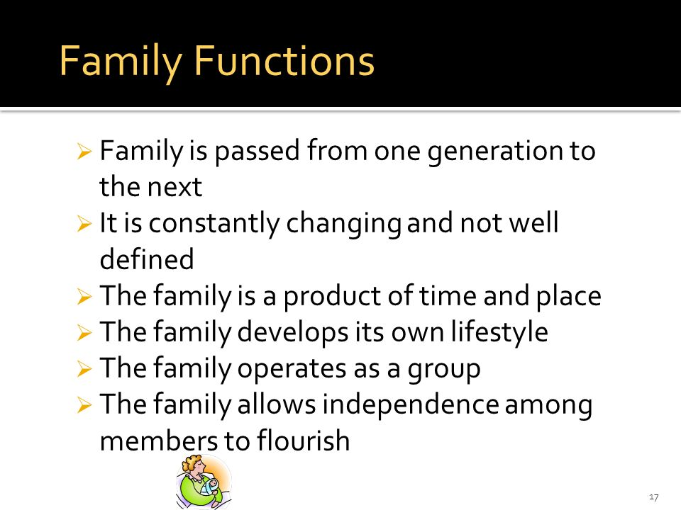 Family Functions Family is passed from one generation to the next