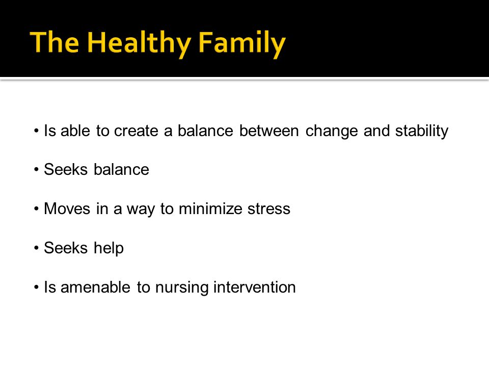 The Healthy Family Is able to create a balance between change and stability. Seeks balance. Moves in a way to minimize stress.