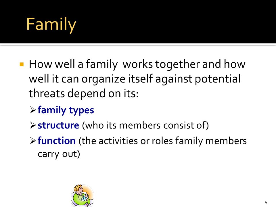 Family How well a family works together and how well it can organize itself against potential threats depend on its: