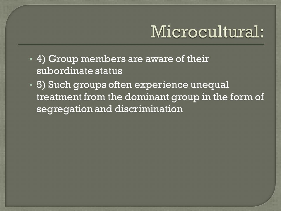 Microcultural: 4) Group members are aware of their subordinate status