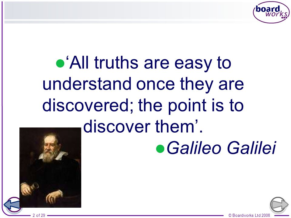 'All truths are easy to understand once they are discovered; the point is to discover them'.