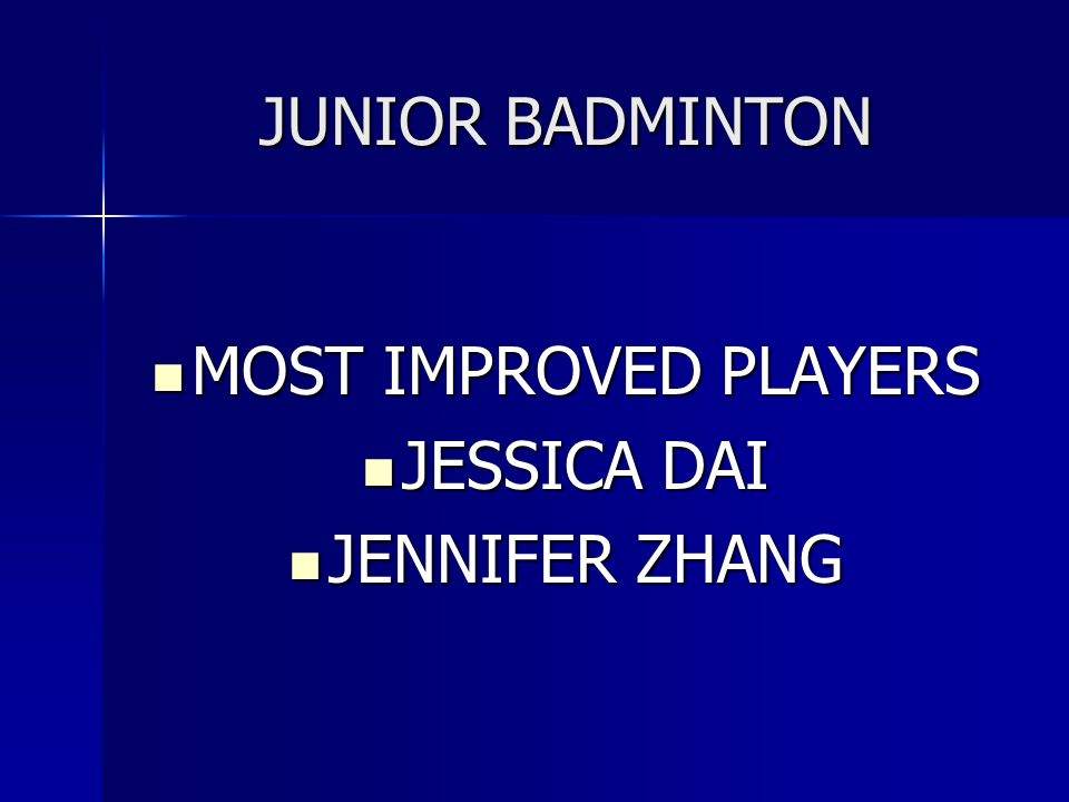 JUNIOR BADMINTON MOST IMPROVED PLAYERS JESSICA DAI JENNIFER ZHANG