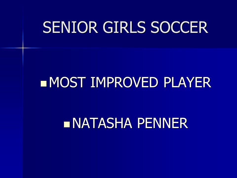 SENIOR GIRLS SOCCER MOST IMPROVED PLAYER NATASHA PENNER