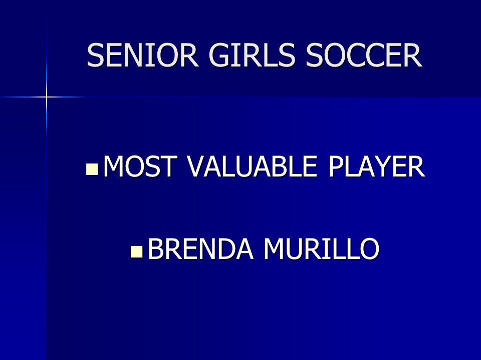 SENIOR GIRLS SOCCER MOST VALUABLE PLAYER BRENDA MURILLO