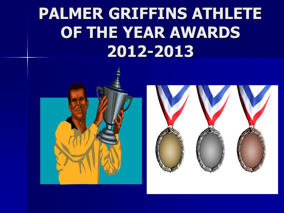 PALMER GRIFFINS ATHLETE OF THE YEAR AWARDS 2012-2013