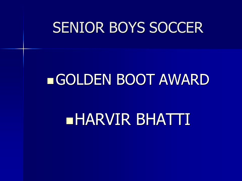 SENIOR BOYS SOCCER GOLDEN BOOT AWARD HARVIR BHATTI