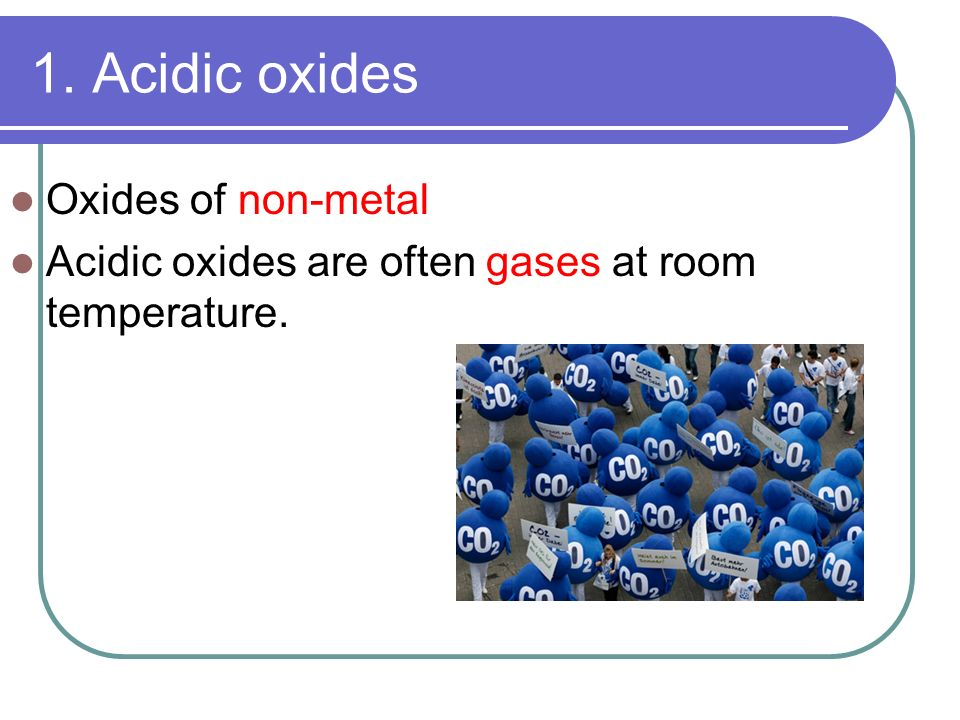 1. Acidic oxides Oxides of non-metal