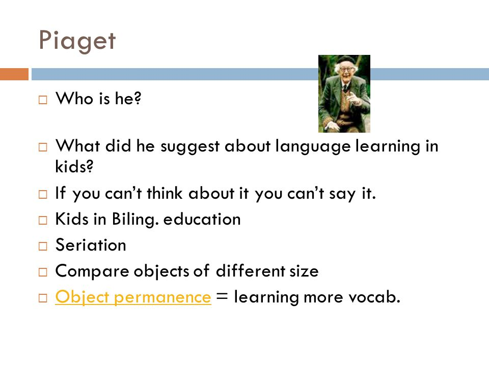 Piaget Who is he What did he suggest about language learning in kids