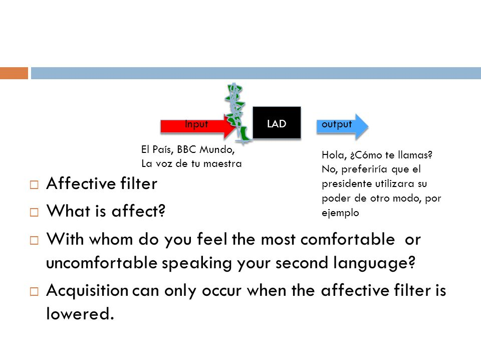 Acquisition can only occur when the affective filter is lowered.