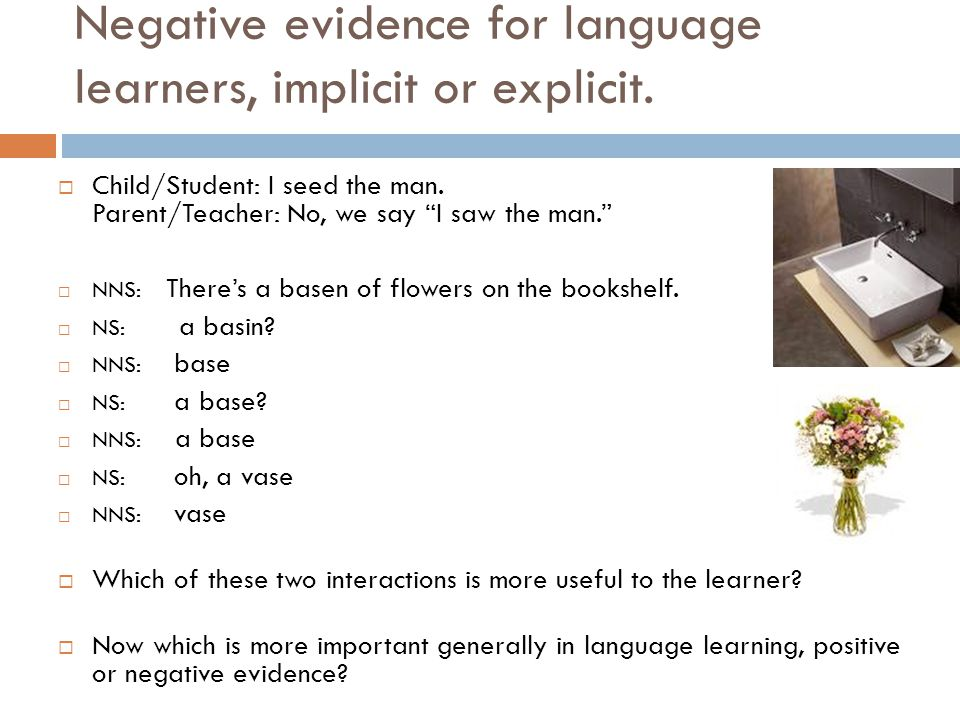 Negative evidence for language learners, implicit or explicit.