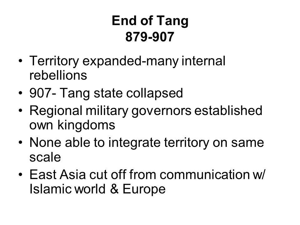 Territory expanded-many internal rebellions 907- Tang state collapsed
