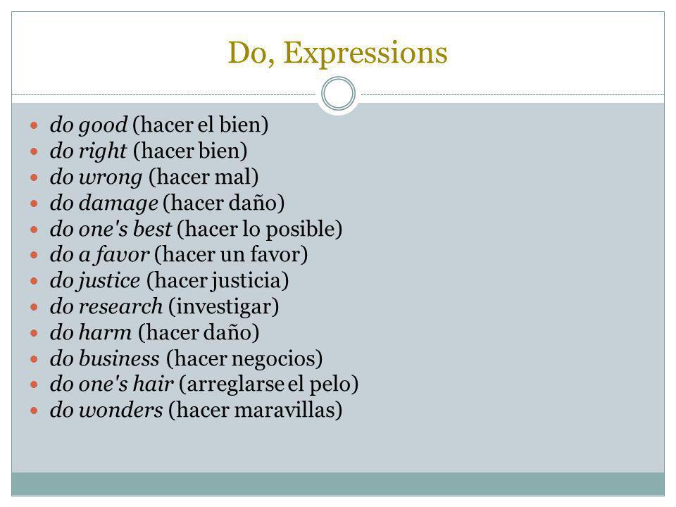 Do, Expressions do good (hacer el bien) do right (hacer bien)