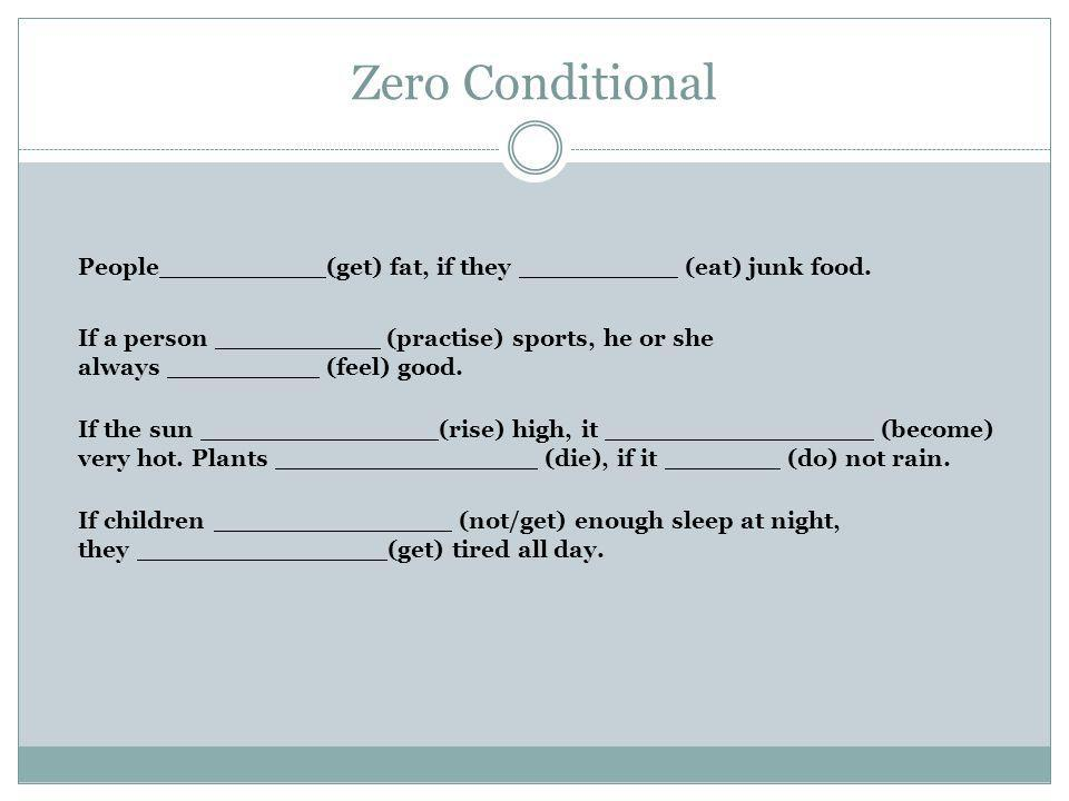 Zero Conditional People (get) fat, if they (eat) junk food.
