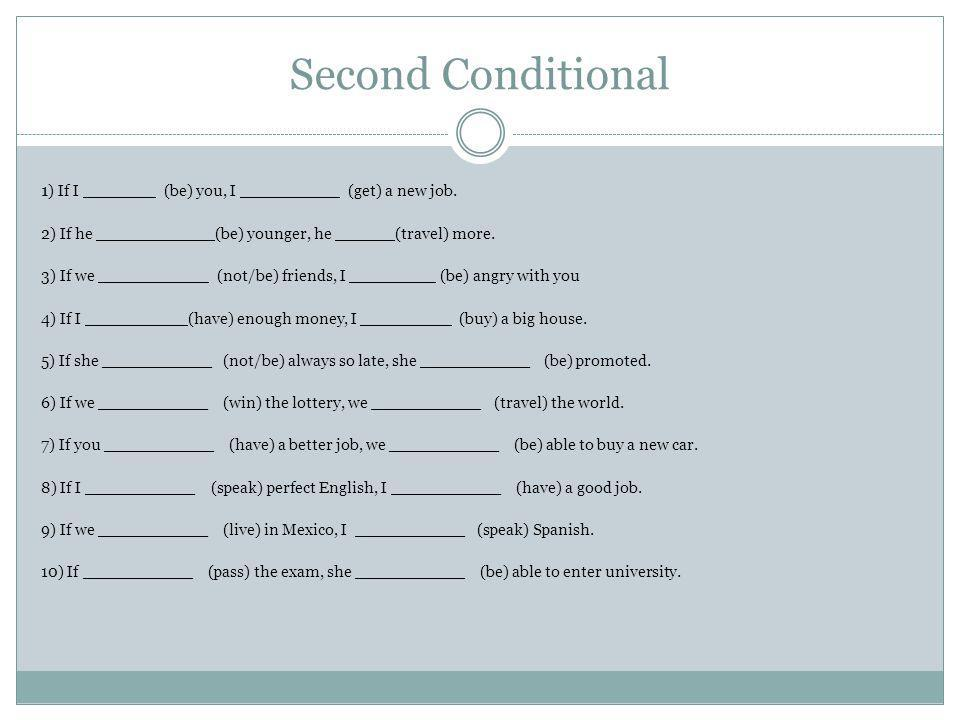 Second Conditional 1) If I (be) you, I (get) a new job.