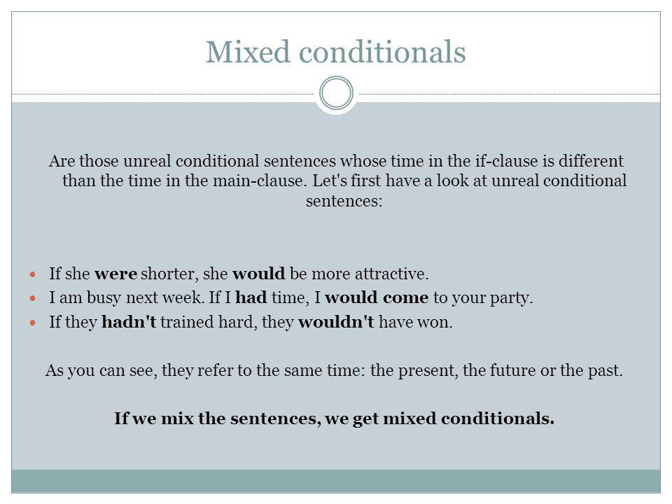 If we mix the sentences, we get mixed conditionals.
