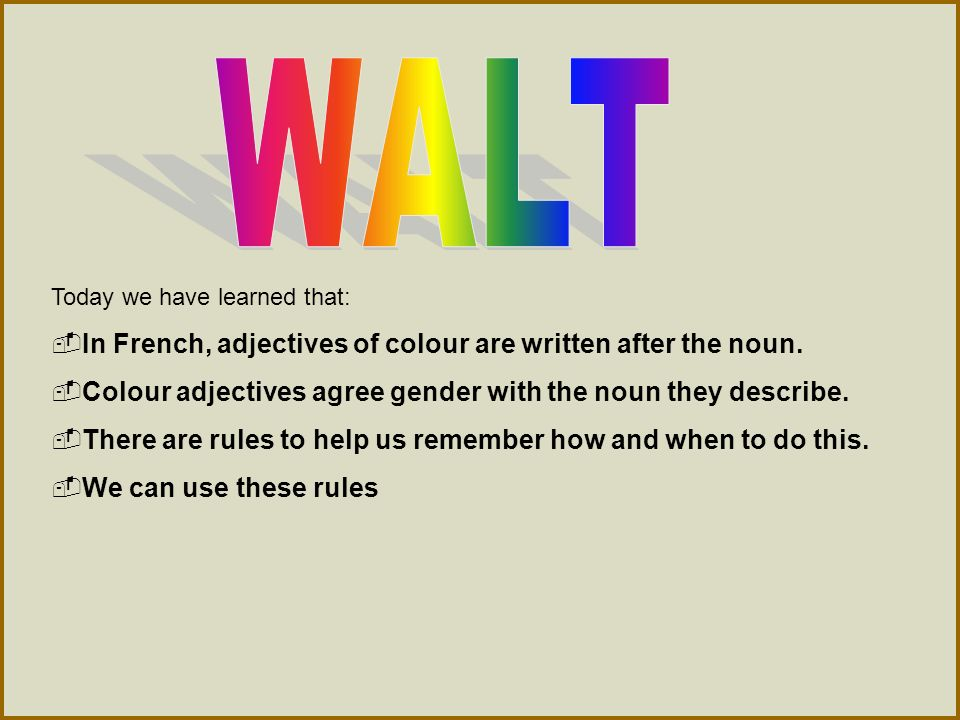 WALT In French, adjectives of colour are written after the noun.
