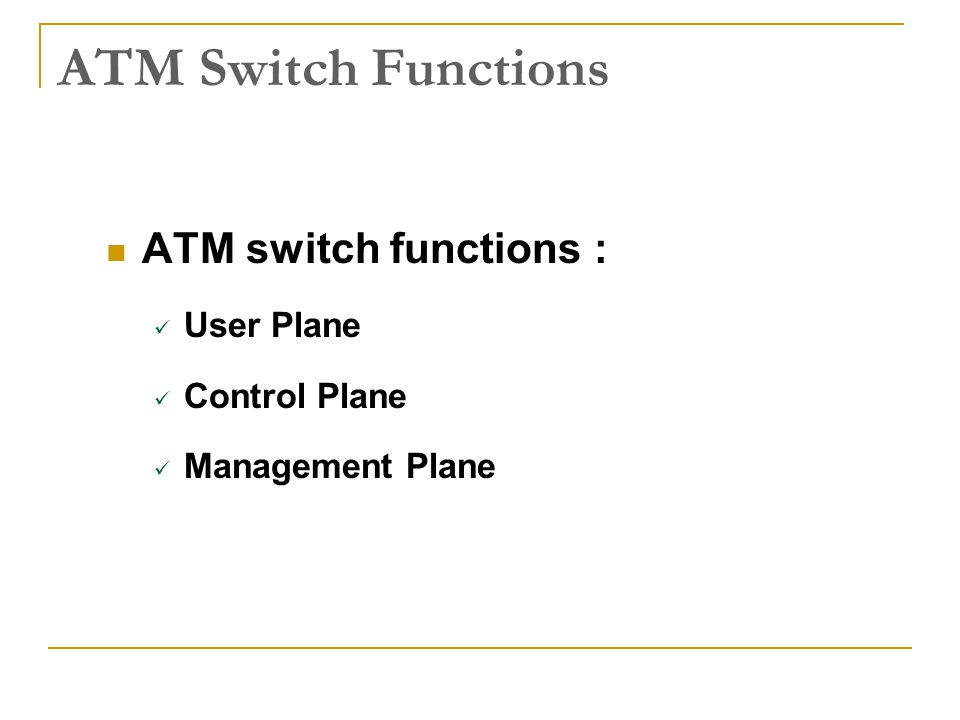 ATM Switch Functions ATM switch functions : User Plane Control Plane
