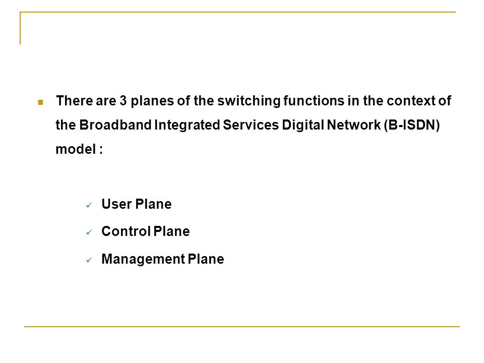 There are 3 planes of the switching functions in the context of the Broadband Integrated Services Digital Network (B-ISDN) model :