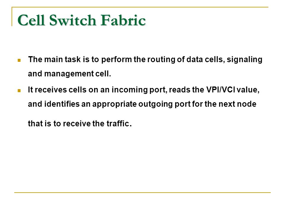 Cell Switch Fabric The main task is to perform the routing of data cells, signaling and management cell.