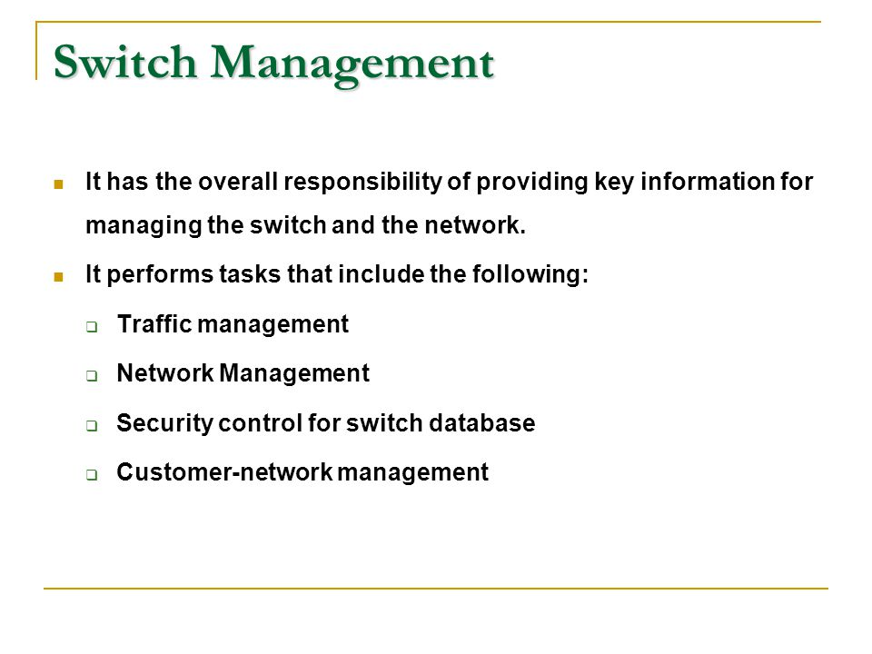 Switch Management It has the overall responsibility of providing key information for managing the switch and the network.