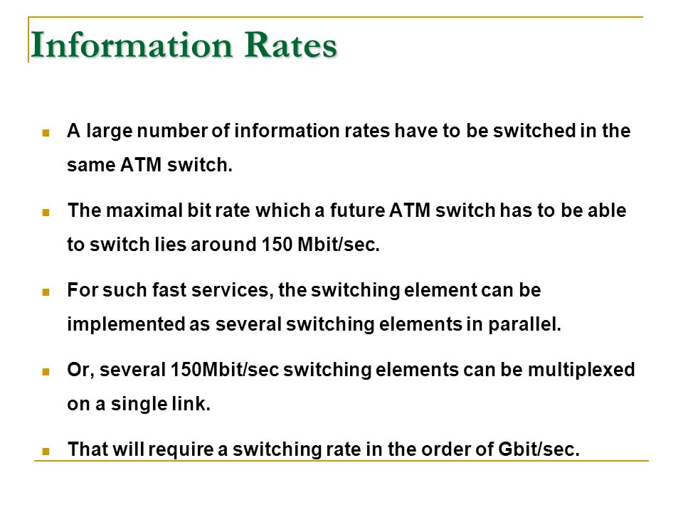 Information Rates A large number of information rates have to be switched in the same ATM switch.