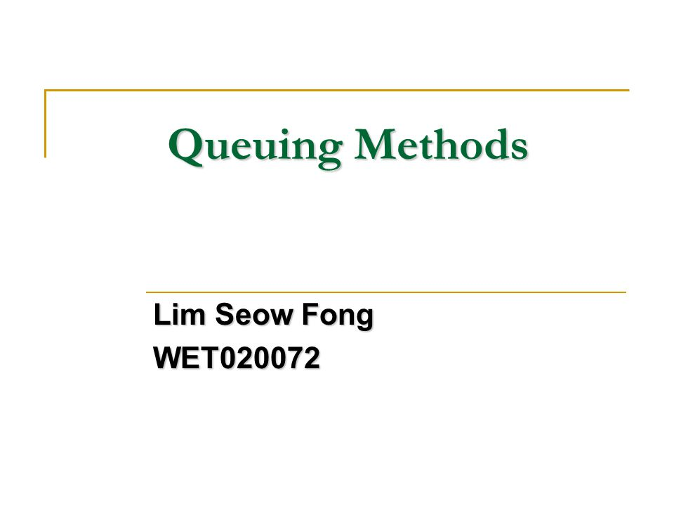 Queuing Methods Lim Seow Fong WET020072