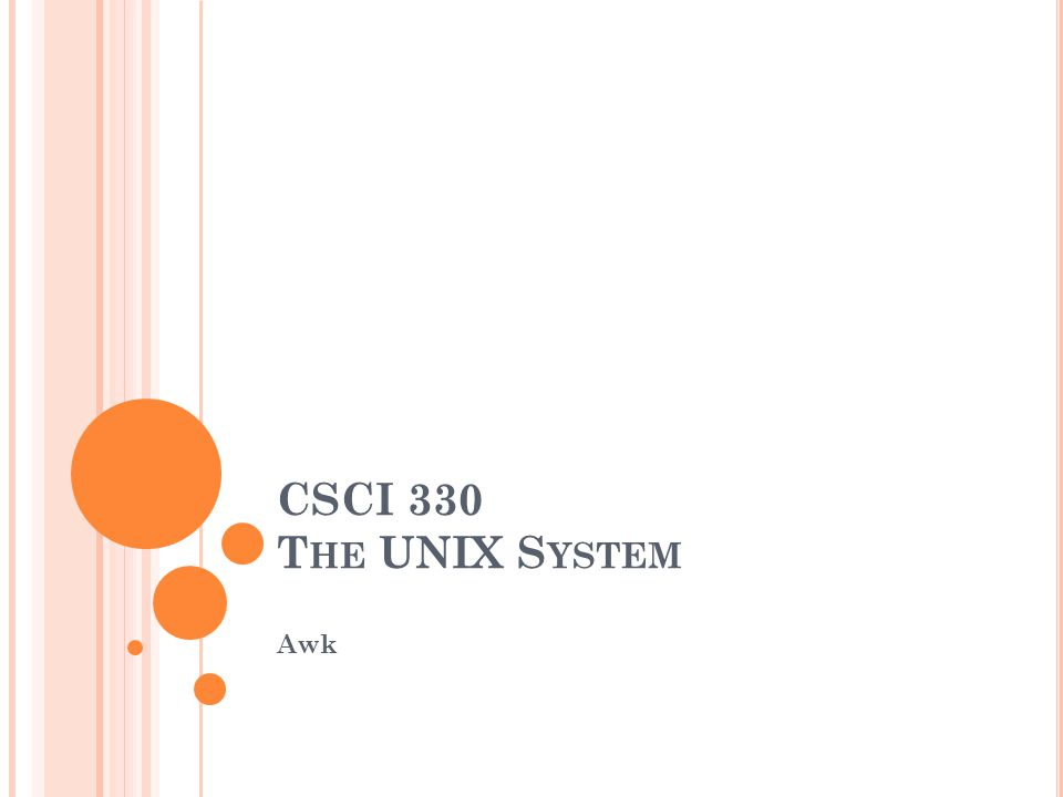 CSCI 330 The UNIX System Awk The Bash Shell