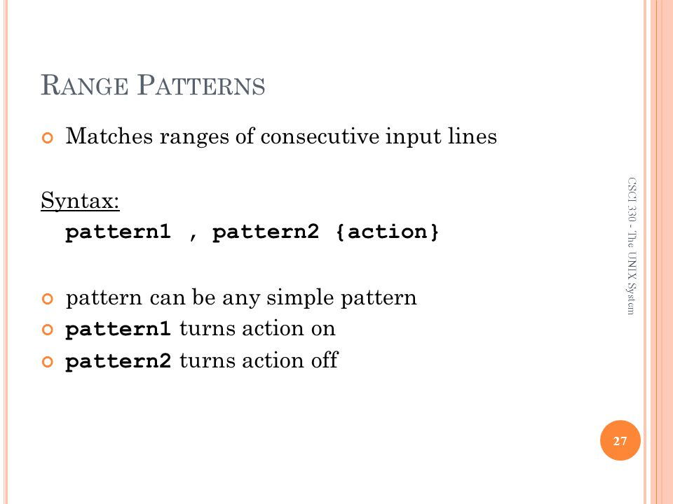 Range Patterns Matches ranges of consecutive input lines Syntax: