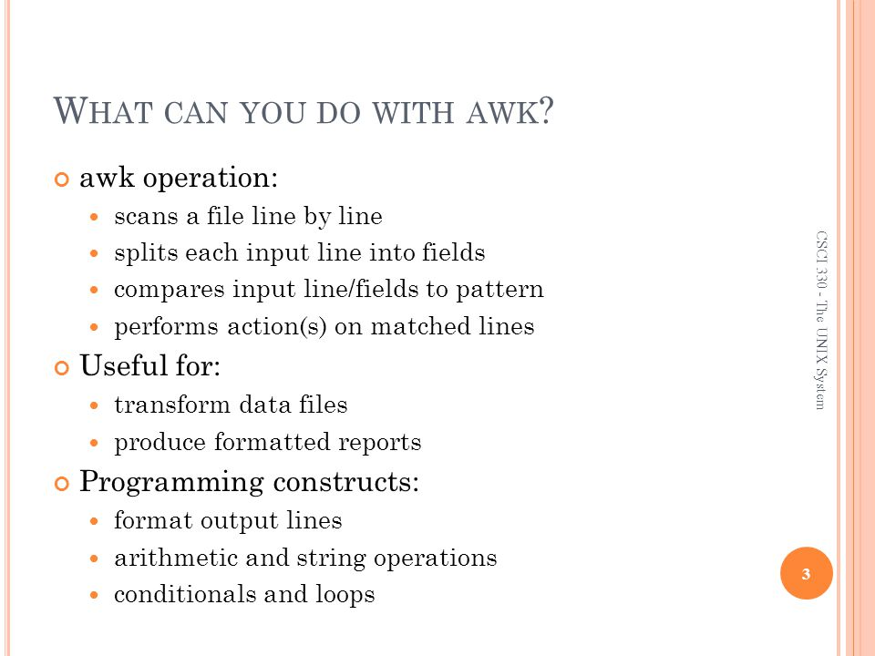 What can you do with awk awk operation: Useful for:
