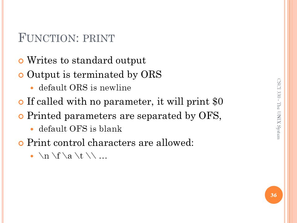 Function: print Writes to standard output Output is terminated by ORS