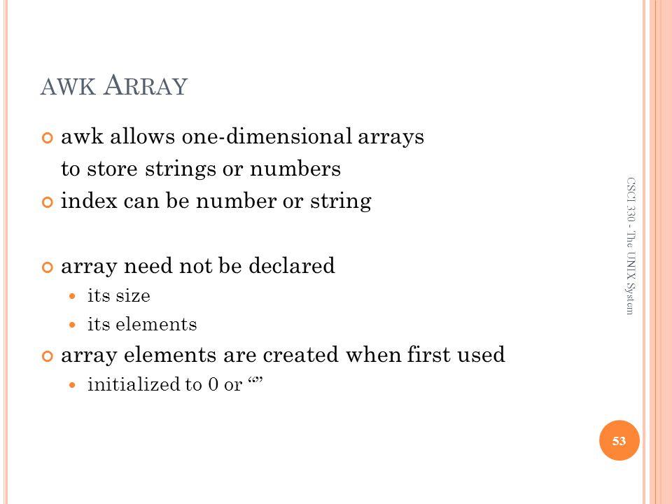 awk Array awk allows one-dimensional arrays