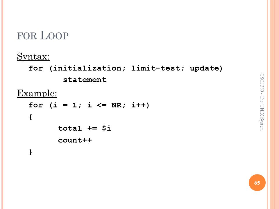 for Loop Syntax: Example: for (initialization; limit-test; update)