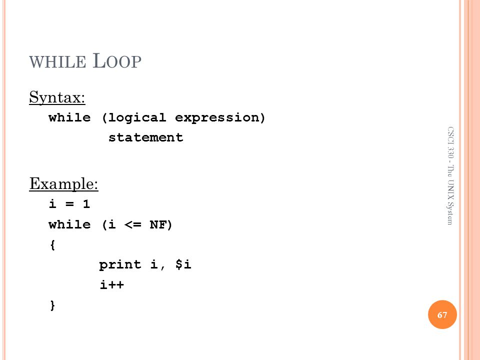 while Loop Syntax: Example: while (logical expression) statement i = 1
