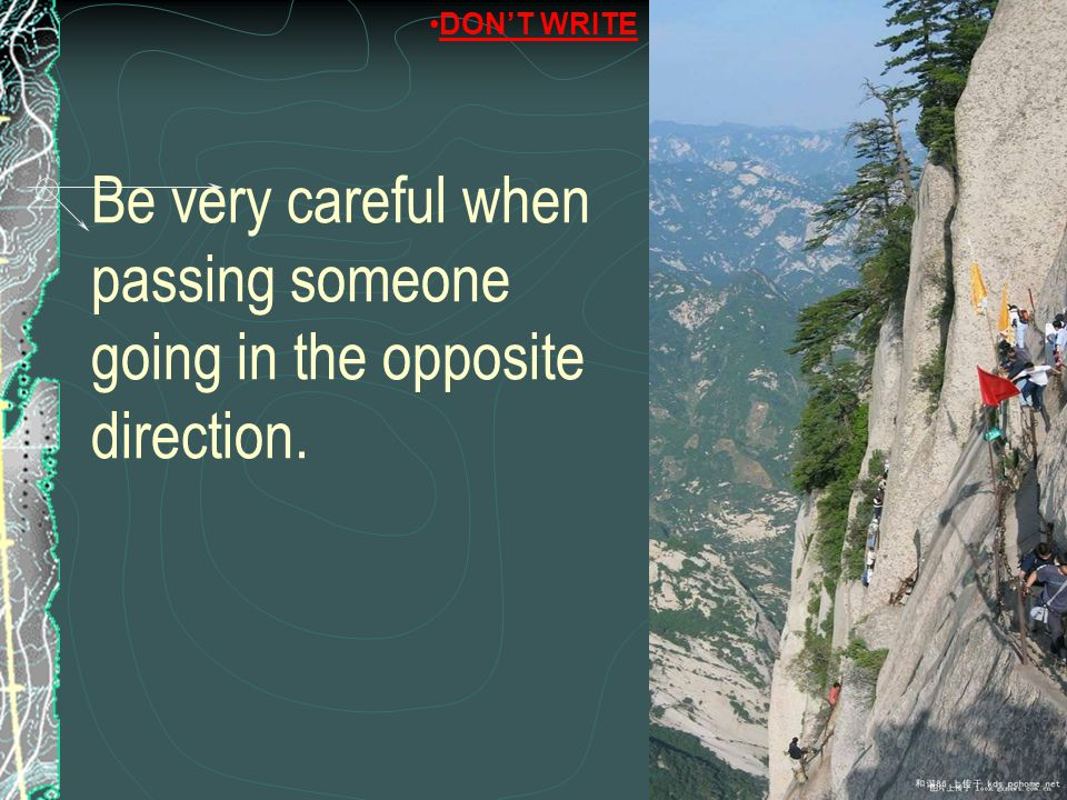 Be very careful when passing someone going in the opposite direction.