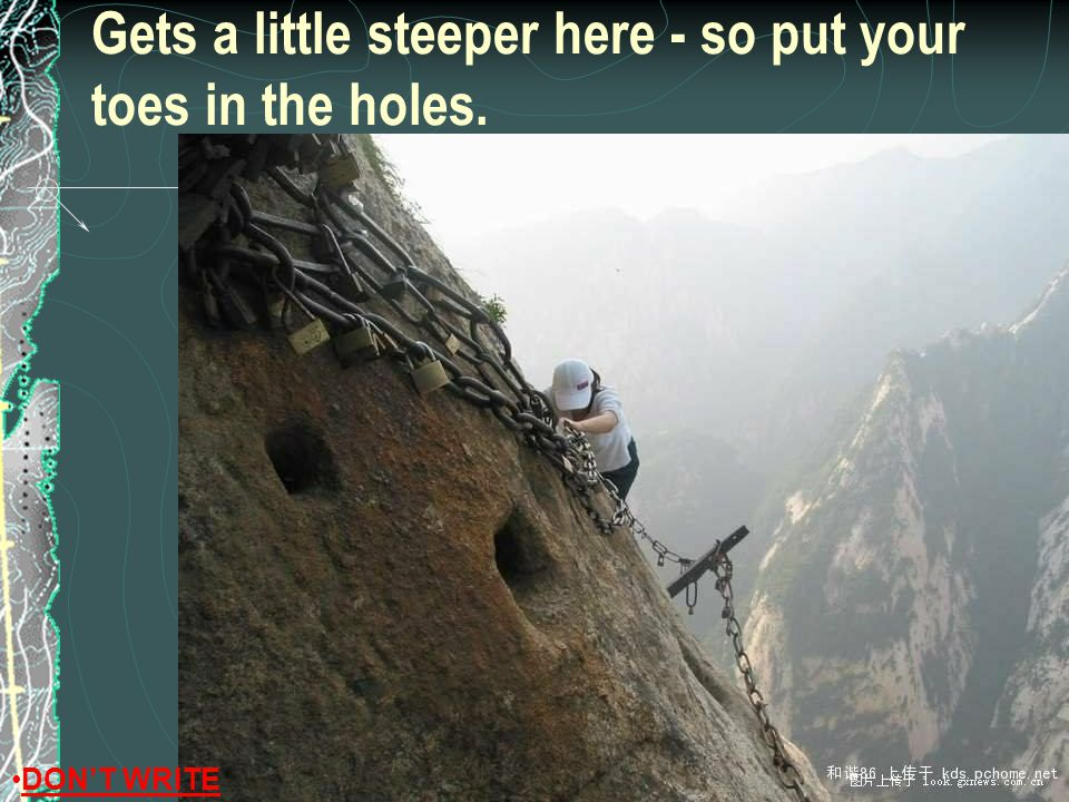 Gets a little steeper here - so put your toes in the holes.