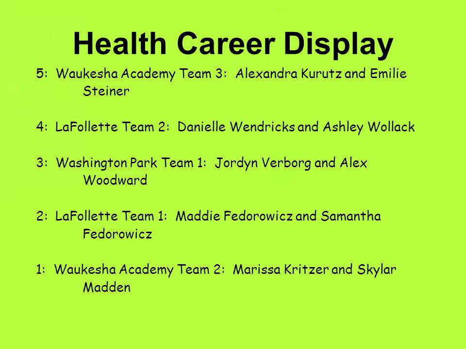Health Career Display 5: Waukesha Academy Team 3: Alexandra Kurutz and Emilie Steiner.