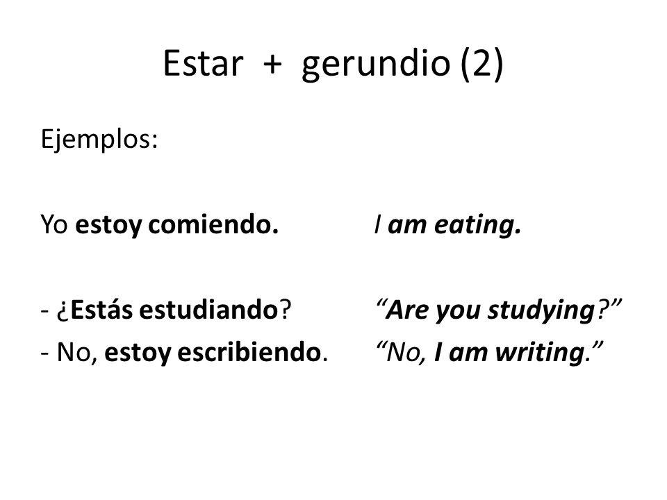 Estar + gerundio (2) Ejemplos: Yo estoy comiendo. I am eating.