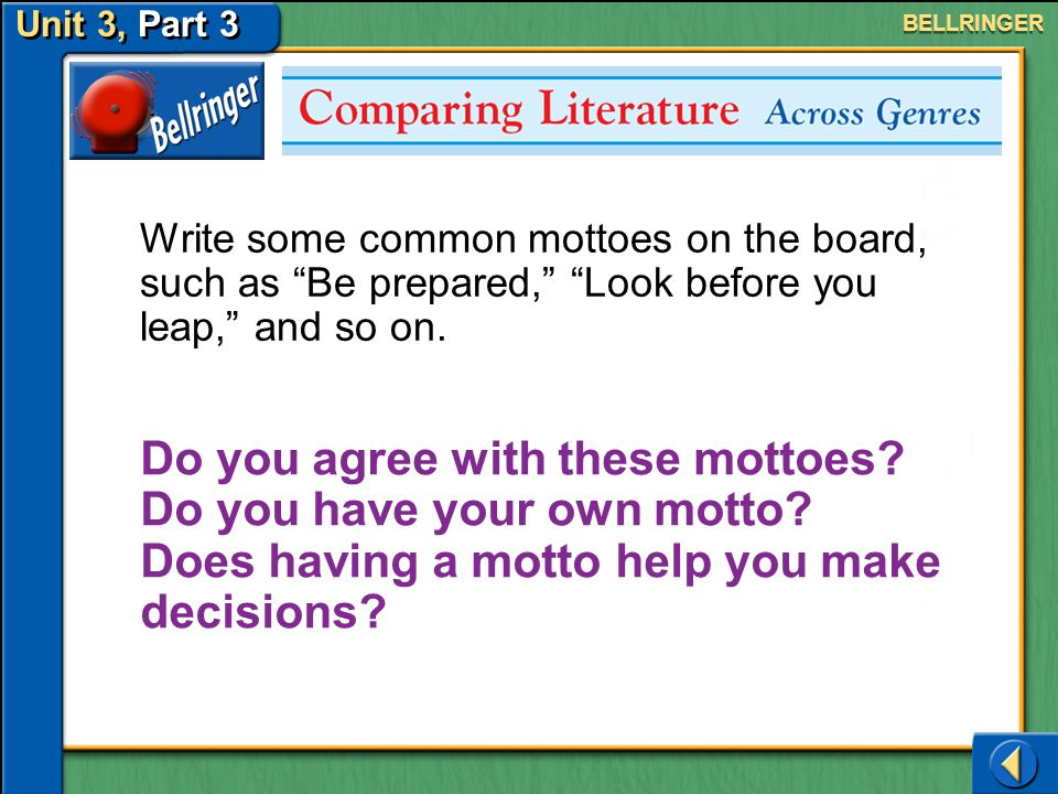 Unit 3, Part 3 BELLRINGER. Write some common mottoes on the board, such as Be prepared, Look before you leap, and so on.