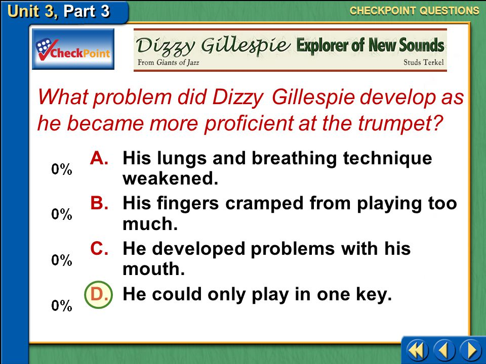 CHECKPOINT QUESTIONS What problem did Dizzy Gillespie develop as he became more proficient at the trumpet