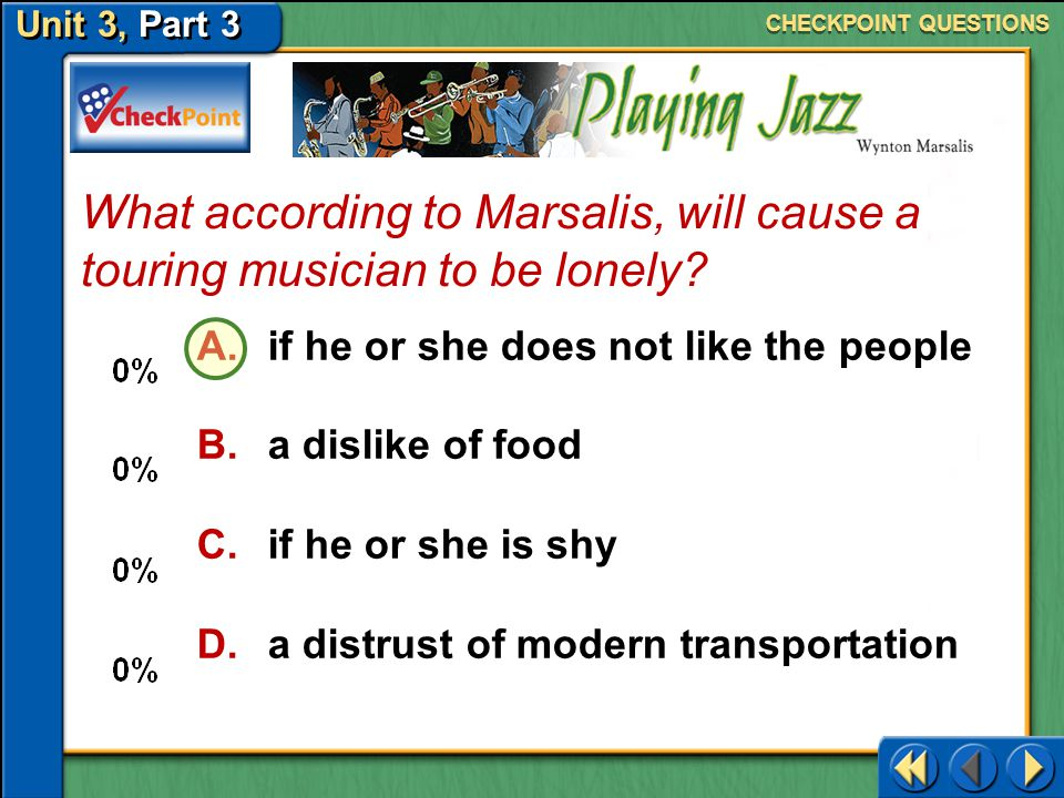 CHECKPOINT QUESTIONS What according to Marsalis, will cause a touring musician to be lonely if he or she does not like the people.
