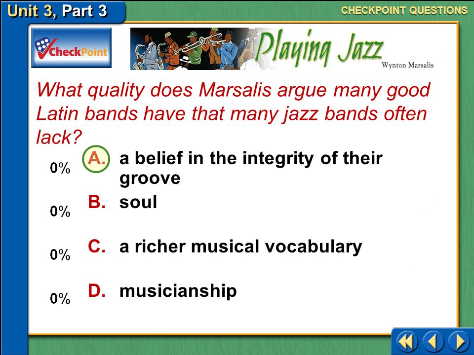 CHECKPOINT QUESTIONS What quality does Marsalis argue many good Latin bands have that many jazz bands often lack