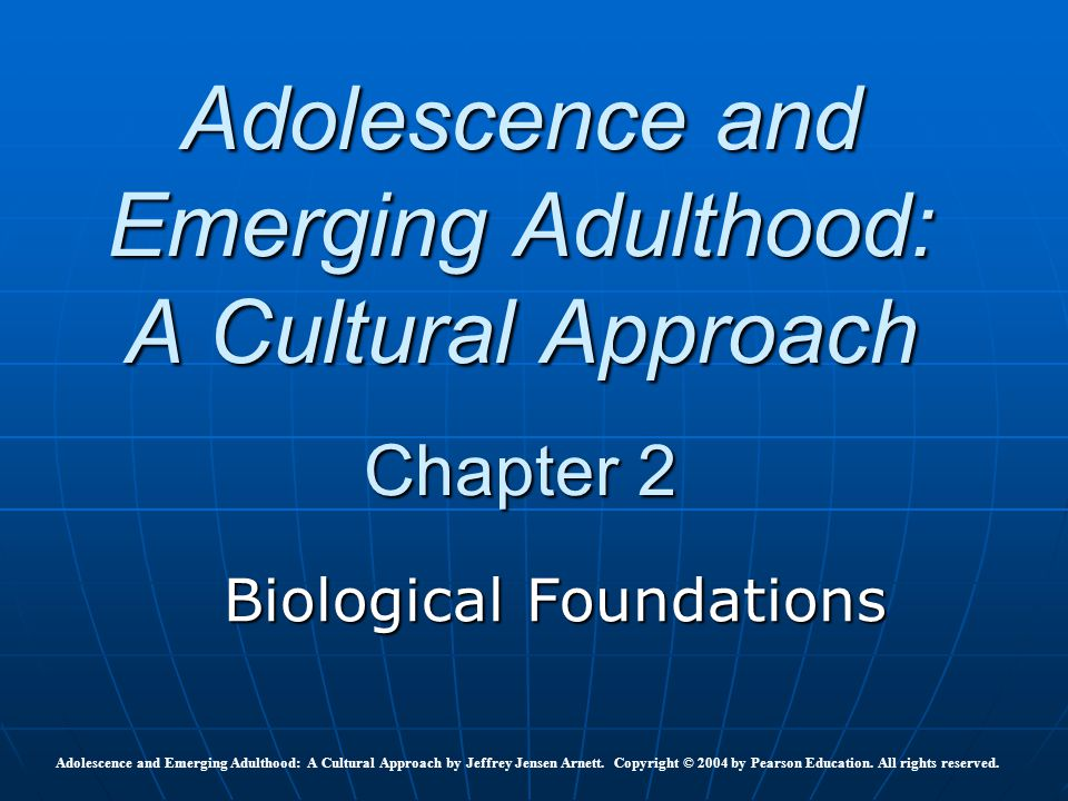 Adolescence and Emerging Adulthood: A Cultural Approach Chapter 2