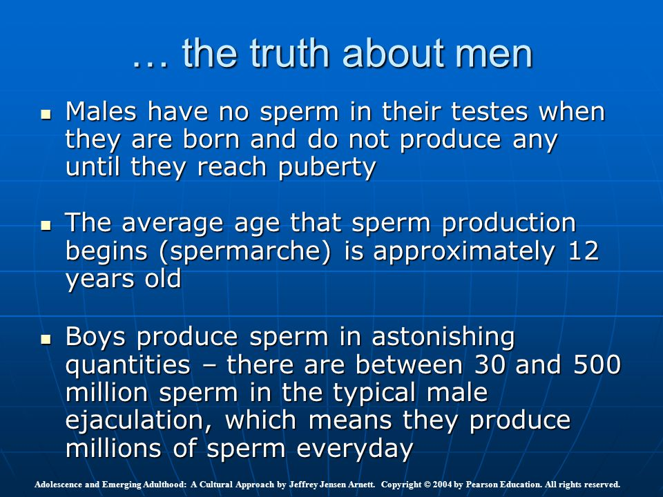 … the truth about men Males have no sperm in their testes when they are born and do not produce any until they reach puberty.