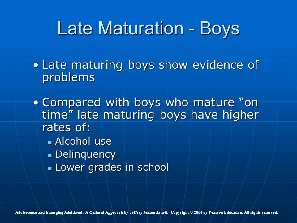 Late Maturation - Boys Late maturing boys show evidence of problems