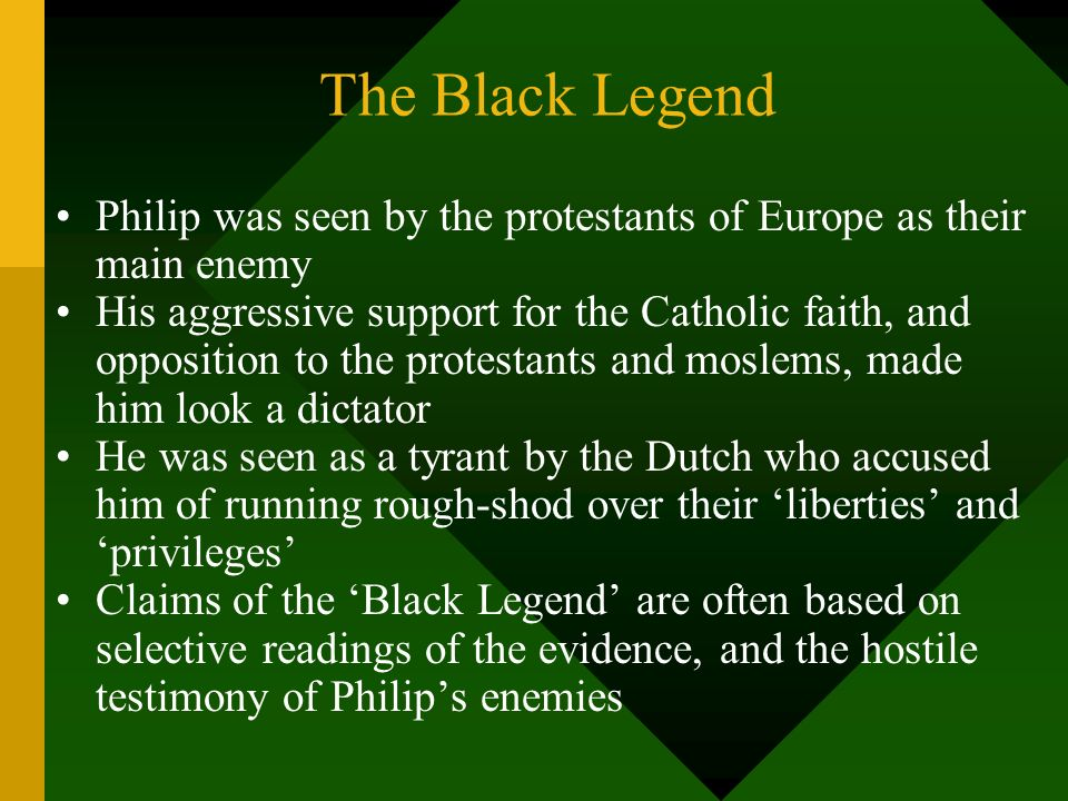 The Black Legend Philip was seen by the protestants of Europe as their main enemy.