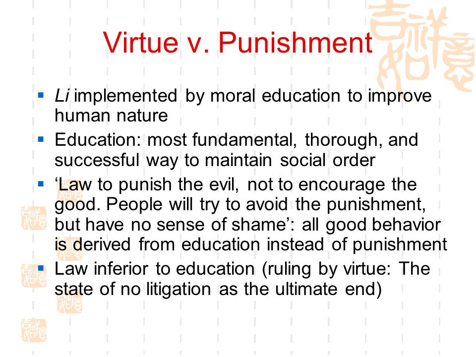 Virtue v. Punishment Li implemented by moral education to improve human nature.