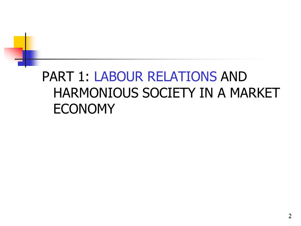 PART 1: LABOUR RELATIONS AND HARMONIOUS SOCIETY IN A MARKET ECONOMY