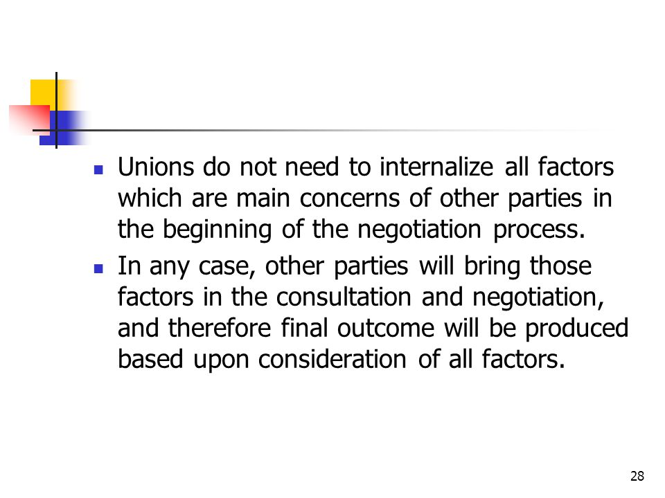 Unions do not need to internalize all factors which are main concerns of other parties in the beginning of the negotiation process.