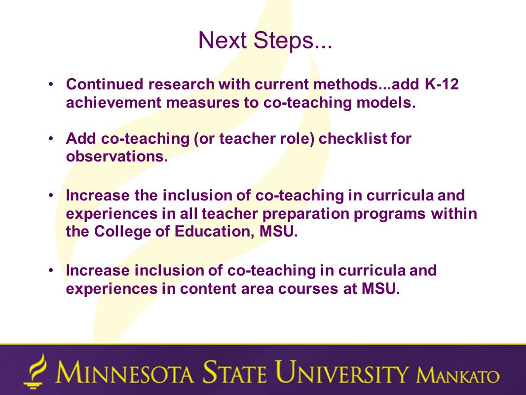 Next Steps... Continued research with current methods...add K-12 achievement measures to co-teaching models.