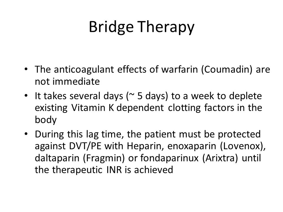 Bridge Therapy The anticoagulant effects of warfarin (Coumadin) are not immediate.